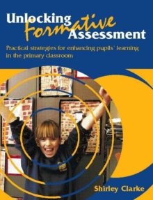 Unlocking Formative Assessment : Practical Strategies for Enhancing Pupils' Learning in the Primary Classroom, Paperback Book