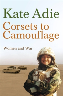 Corsets to Camouflage : Women and War, Paperback Book