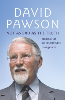 Not As Bad As The Truth : The Musings and Memoirs of David Pawson, Paperback / softback Book