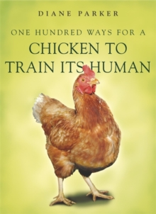 100 Ways for a Chicken to Train its Human, Paperback / softback Book