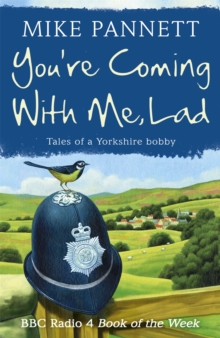 You're Coming With Me Lad : Tales of a Yorkshire Bobby, Paperback Book