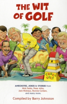 The Wit of Golf : Humourous anecdotes from golf's best-loved personalities, Paperback / softback Book