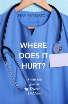 Where Does it Hurt? : What the Junior Doctor did next, Paperback / softback Book