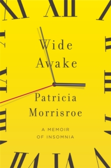 Wide Awake : What I Learned About Sleep from Doctors, Drug Companies, Dream Experts, and a Reindeer Herder in the Arctic Circle, Hardback Book