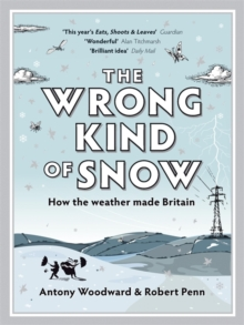 The Wrong Kind of Snow : How the Weather Made Britain, Paperback / softback Book