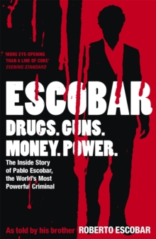 Escobar : The Inside Story of Pablo Escobar, the World's Most Powerful Criminal, Paperback / softback Book
