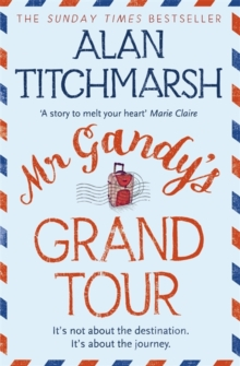 Mr Gandy's Grand Tour : The uplifting, enchanting novel by bestselling author and national treasure Alan Titchmarsh, Paperback / softback Book