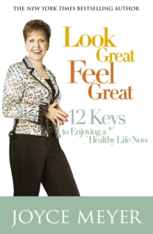 Look Great, Feel Great : 12 keys to enjoying a healthy life now, Paperback Book