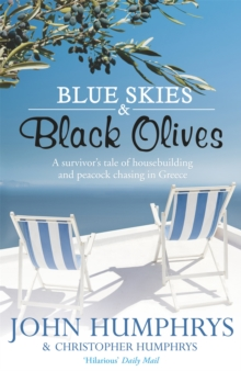 Blue Skies & Black Olives : A survivor's tale of housebuilding and peacock chasing in Greece, Paperback / softback Book