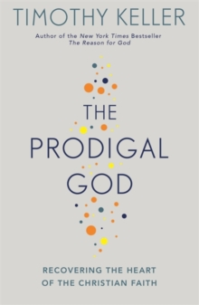 The Prodigal God : Recovering the heart of the Christian faith, Paperback / softback Book