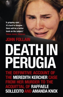 Death in Perugia : The Definitive Account of the Meredith Kercher case from her murder to the acquittal of Raffaele Sollecito and Amanda Knox, Paperback Book