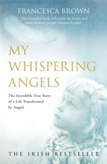My Whispering Angels : The Incredible True Story of a Life Transformed by Angels, Paperback Book