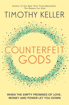 Counterfeit Gods : When the Empty Promises of Love, Money and Power Let You Down, Paperback Book