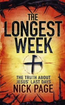 The Longest Week : The truth about Jesus' last days, Paperback / softback Book