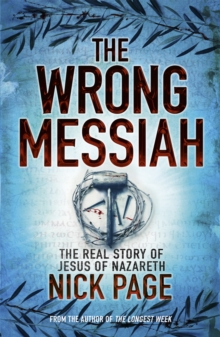 The Wrong Messiah : The Real Story of Jesus of Nazareth, Paperback Book