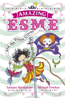 Amazing Esme and the Pirate Circus : Book 3, Paperback Book