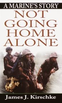 Not Going Home Alone : A Marine's Story, Paperback Book