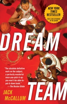 Dream Team : How Michael, Magic, Larry, Charles, and the Greatest Team of All Time Conquered the World and Changed the Game of Basketball Forever, Paperback Book