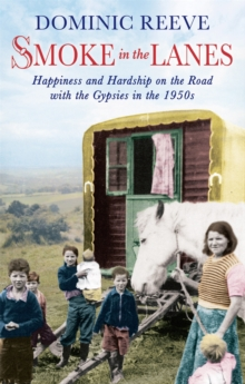 Smoke In The Lanes : Happiness and Hardship on the Road with the Gypsies in the 1950s, Paperback / softback Book