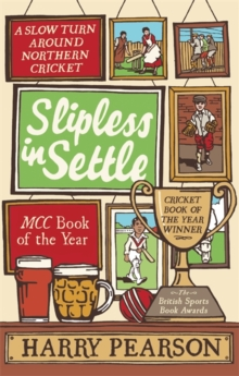 Slipless in Settle : A Slow Turn Around Northern Cricket, Paperback Book