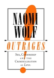 Outrages : Sex, Censorship and the Criminalisation of Love, Hardback Book