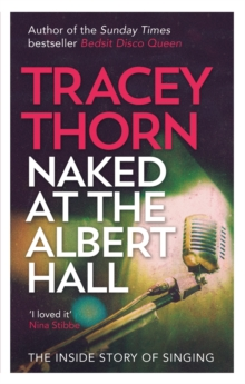 Naked at the Albert Hall : The Inside Story of Singing, EPUB eBook
