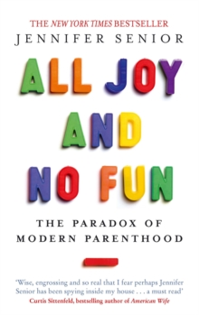 All Joy and No Fun : The Paradox of Modern Parenthood, Paperback / softback Book