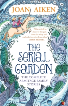 The Serial Garden : The Complete Armitage Family Stories, Paperback Book