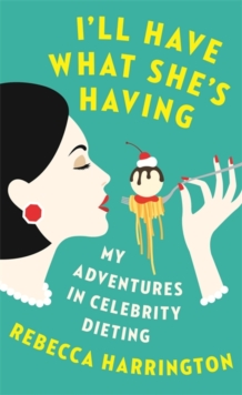 I'll Have What She's Having : My Adventures in Celebrity Dieting, Paperback / softback Book