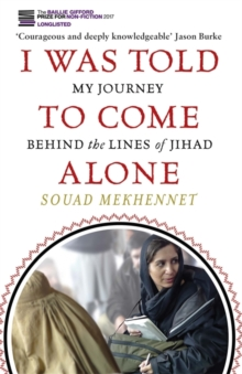 I Was Told to Come Alone : My Journey Behind the Lines of Jihad, Paperback Book