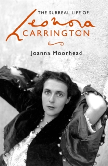 The Surreal Life of Leonora Carrington, Hardback Book