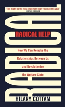 Radical Help : How we can remake the relationships between us and revolutionise the welfare state, Hardback Book