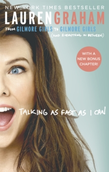 Talking As Fast As I Can : From Gilmore Girls to Gilmore Girls, and Everything in Between, Paperback / softback Book