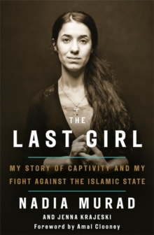 The Last Girl : My Story of Captivity and My Fight Against the Islamic State, Hardback Book