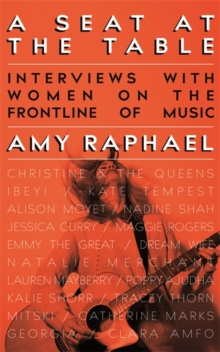 A Seat at the Table : Interviews with Women on the Frontline of Music, Paperback / softback Book