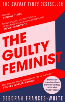 The Guilty Feminist : From our noble goals to our worst hypocrisies, EPUB eBook