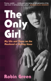 The Only Girl : My Life and Times on the Masthead of Rolling Stone, Paperback / softback Book