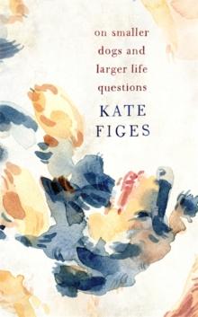 On Smaller Dogs and Larger Life Questions, Hardback Book