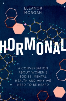Hormonal : A Conversation About Women's Bodies, Mental Health and Why We Need to Be Heard, Paperback / softback Book