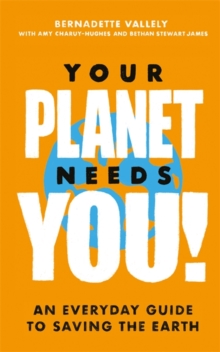 Your Planet Needs You!: An everyday guide to saving the earth, Hardback Book