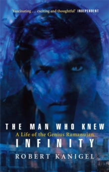 The Man Who Knew Infinity : A Life of the Genius Ramanujan, Paperback / softback Book