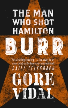 Burr : The Man Who Shot Hamilton, Paperback Book