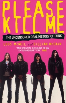 Please Kill Me : The Uncensored Oral History of Punk, Paperback / softback Book