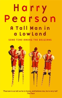 A Tall Man In A Low Land : Some Time Among the Belgians, Paperback / softback Book