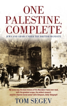 One Palestine, Complete : Jews and Arabs Under the British Mandate, Paperback Book