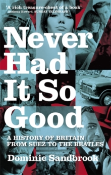 Never Had It So Good : A History of Britain from Suez to the Beatles, Paperback Book