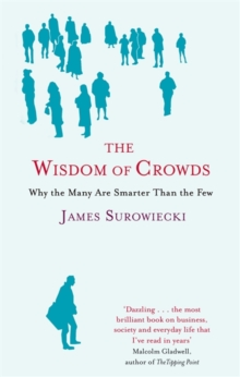 The Wisdom Of Crowds : Why the Many are Smarter than the Few and How Collective Wisdom Shapes Business, Economics, Society and Nations, Paperback / softback Book