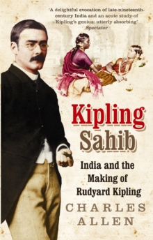 Kipling Sahib : India and the Making of Rudyard Kipling 1865-1900, Paperback Book