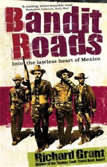 Bandit Roads : Into the Lawless Heart of Mexico, Paperback Book