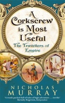 A Corkscrew is Most Useful : The Travellers of Empire, Paperback Book